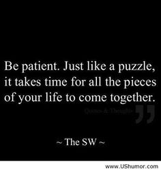"""""""be patient. just like a puzzle, it takes time for all the pieces of your life to come together."""" #trustGod #keepthefaith"""