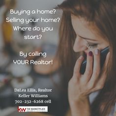 Buying a home? Selling your home? Where do you start? By calling YOUR Realtor!  DaLea Ellis, Realtor Keller Williams 702-232-6268 cell  #RealEstate #Realtor #Home #buy #sell #Listing #lasvegas #KellerWilliams #kw
