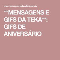 **MENSAGENS E GIFS DA TEKA**: GIFS DE ANIVERSÁRIO