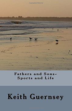 Fathers and Sons-Sports and Life by Keith D Guernsey http://www.amazon.com/dp/153338763X/ref=cm_sw_r_pi_dp_9BDuxb0F4ZRRW