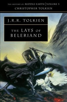 The History Of Middle-Earth (Volume III) - The Lays Of Beleriand - J.R.R. Tolkien I haven't read this yet, but I know it's a book worth reading, and I'll read it some day.