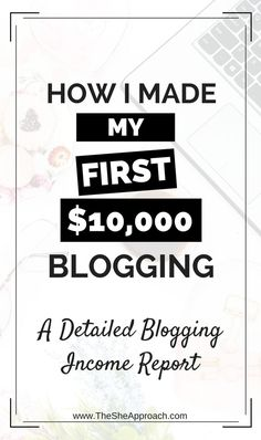 A detailed income report of how I made my first $10,000 blogging through affiliate marketing, selling my own digital products, sponsored posts and ads. Blogging tips for beginners. Monetize your blog and #makemoneyonline. #incomereport The She Approach - make money blogging.