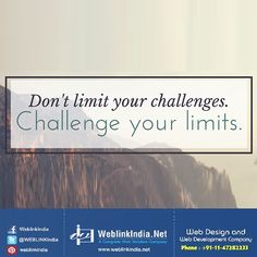 Don't limit your challenges...challenge your limits! #Weblinkindia #Motivation #Monday