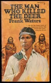 """Frank Waters.  """"The Man Who Killed the Deer""""."""