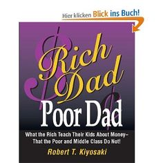 Rich Dad, Poor Dad: What the Rich Teach Their Kids about Money--That the Poor and the Middle Class Do Not!: What the Rich Teach Their Kids About Money - That the Poor and Middle Class Do Not!
