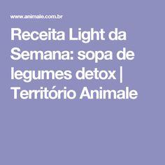 Receita Light da Semana: sopa de legumes detox | Território Animale