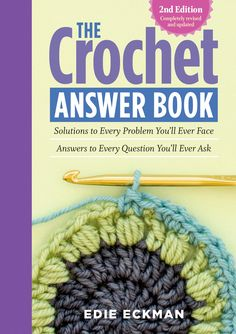 2nd Edition Edie Eckman's classic Q&A reference book has been updated with helpful answers to even more of your burning crochet questions. From beginning basics like yarn styles, stitch types, and necessary tools to detailed outlines of more advanced techniques, you can trust Eckman to deliver straightforward guidance and plenty of encouragement. With illustrations for left-handed crocheters and tips for broomstick lace, linked stitches, crochet cables, and more, The Crochet Answer Book is f Crochet Borders, Crochet Stitches Patterns, Crochet Squares, Crochet Edgings, Cross Stitches, Crochet Motif, Crochet Basics, Crochet For Beginners, Crochet Cable