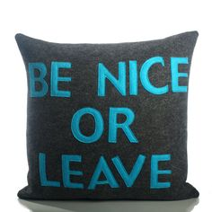 Be Nice or Leave  charcoal and turquoise  by alexandraferguson,   Want this for my living room.