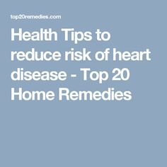 Health Tips to reduce risk of heart disease - Top 20 Home Remedies
