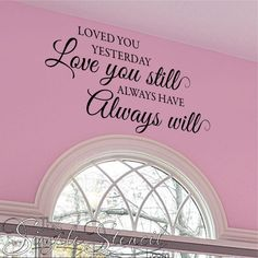 """Another version of this popular wall verse just in time for Valentine's Day Gift Giving.... reads """"Loved you yesterday Love you Still, Always Have Always Will in a beautifully scripted font."""