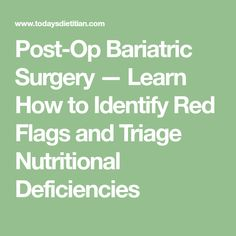 Post-Op Bariatric Surgery — Learn How to Identify Red Flags and Triage Nutritional Deficiencies