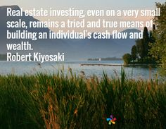 Real estate investing, even on a very small scale, remains a tried and true means of building an individual's cash flow and wealth. Robert Kiyosaki