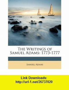 The Writings of Samuel Adams 1773-1777 (9781146678001) Samuel Adams , ISBN-10: 1146678002  , ISBN-13: 978-1146678001 ,  , tutorials , pdf , ebook , torrent , downloads , rapidshare , filesonic , hotfile , megaupload , fileserve