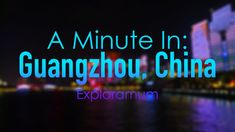 A Minute In Guangzhou - China Travel Videos, Guangzhou, Neon Signs, China