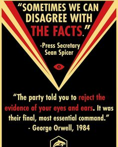 """wilwheaton: """"esendoran: """"""""The Party told you to reject the evidence of your eyes and ears. It was their final, most essential command."""" - George Orwell, 1984 """" Yeah, you can disagree with the facts, and the 3 in 4 Americans who didn't vote for you. Political Satire, That Way, In This World, Told You So, Wisdom, Facts, Thoughts, Feelings, Sayings"""