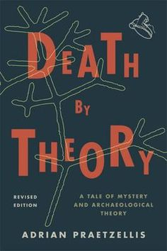 Death by Theory: A Tale of Mystery and Archaeological Theory  Adrian Praetzellis