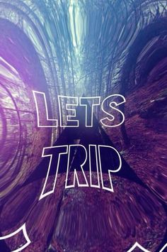 ::Let's Trip::Trippy mane::psychedelic::feed your head::expand your mind::NoEllie0123