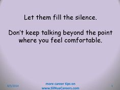 Know when to stop talking. Keep Talking, Job Interview Tips, Let It Be, Feelings
