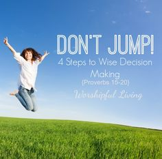 Got a big decision coming up? Don't jump! 4 Steps to Wise Decision Making from Proverbs