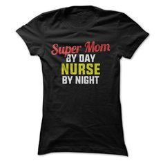 Super Mom By Day. Nurse By Night