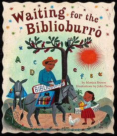 Waiting for the Biblioburro by Monica Brown  Inspired by the heroic efforts of real-life librarian Luis Soriano http://www.pbs.org/pov/biblioburro/