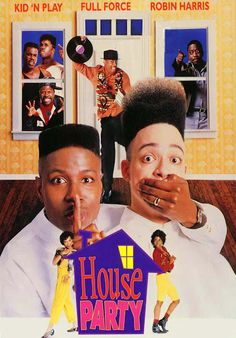 House Party 1-3 (Kid 'N Play showed us what a real party is all about!)
