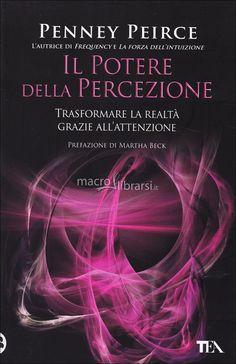 Il Potere della Percezione  - Libro - Trasformare la realtà grazie all'attenzione - Benvenuti nell'era dell'intuizione: una realtà nuova e trasformata vi attende - Penney Peirce - ★★★★★