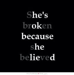 She's broken because she believed. Betrayal quotes on PictureQuotes.com.