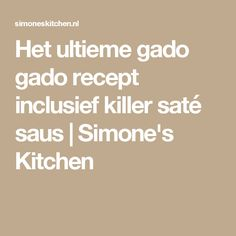 Het ultieme gado gado recept inclusief killer saté saus   Simone's Kitchen