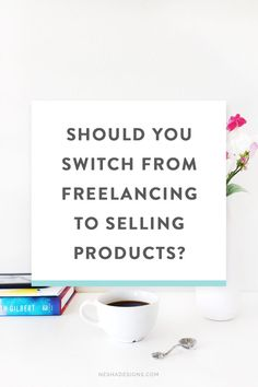 Should you switch from freelancing to selling products?