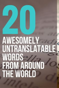 You ever feel like you want to explain something in English but there isn't the right word for it? Here are 20 awesomely untranslatable words. One of them is for laughing at a joke that isn't funny, but it's so stupid you have to laugh a it.