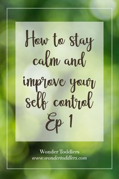 How to stay calm and improve your self-control Ep. 1   Wonder Toddlers