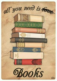 What you really need is not love nor books, at least not alone. All you need is love for books.