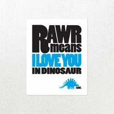 Rawr I Love You Print...and it's a stegosaurus!! Anyone love me? This would be a great gift!
