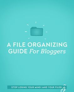 A File Organizing Guide for Bloggers | Get your blog organised with this actionable guide.