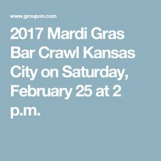 2017 Mardi Gras Bar Crawl Kansas City on Saturday, February 25 at 2 p.m.