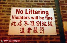 No Littering Violators Will Be Fine Funny Signs Funny Names Town Names Street Signs Lost in Translation Bad English Sexual Innuendos Worst Bad Tattoos Crazy Strange Funny Street Signs, Funny Signs, Translation Fail, Classroom Memes, Funny Chinese, Grammar Activities, Teaching Grammar, Town Names, You Had One Job