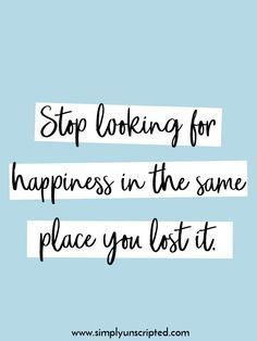 10 inspirational quotes about having a positive attitude about life. | Stop looking for happiness in the same place you lost it.