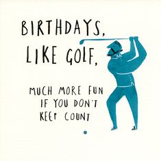 Funny birthday card - Birthdays are like Golf Happy Birthday Golf, Golf Birthday Cards, Birthday Card Sayings, Masculine Birthday Cards, Sister Birthday, Funny Greeting Cards, Funny Cards, Funny Happy Birthday Messages, Funny Birthday Greetings