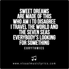 #EURYTHMICS – #SWEETDREAMS ARE MADE OF THIS, WHO AM I TO DISAGREE. I #TRAVEL THE #WORLD AND THE SEVEN #SEAS. EVERYBODY'S LOOKING FOR SOMETHING … – #VISUAL #MUSIC #LYRICS #VISUALMUSICLYRICS #LOVETHISLYRICS #SPREADHOPE