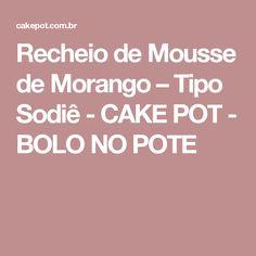 Recheio de Mousse de Morango – Tipo Sodiê - CAKE POT - BOLO NO POTE