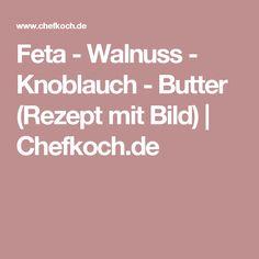 Feta - Walnuss - Knoblauch - Butter (Rezept mit Bild) | Chefkoch.de