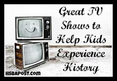 We love to experience history through hands on experiences. When we can't, we turn to these 4 television shows to help our children experience history.