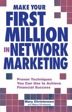 Make Your First Million In Network Marketing: Proven Techniques You Can Use to Achieve Financial Success by Mary Christensen. $6.11