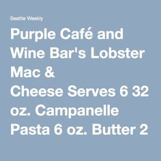 Purple Café and Wine Bar's Lobster Mac & Cheese Serves 6 32 oz ...