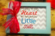 Parent Appreciation Gift.  It takes a big heart...