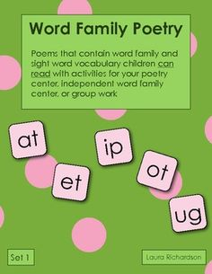 This set contains the word families -at, et, ip, ot, and -ugWord family poems contain word family and sight word vocabulary children can read with activities for your poetry center, independent word family center or group work.  Poems are a great way to introduce early readers and writers to word family and sight word vocabulary.