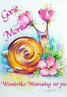 Lekker Dag, Goeie More, Afrikaans Quotes, Morning Blessings, Happy Wednesday, Good Morning, Blessed, Messages, Artwork