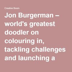 Jon Burgerman – world's greatest doodler on colouring in, tackling challenges and launching a new book   Creative Boom