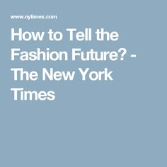 How to Tell the Fashion Future? - The New York Times
